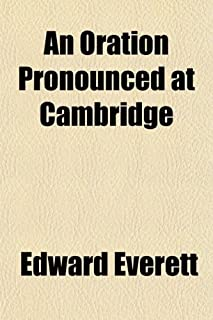 An Oration Pronounced at Cambridge; Before the Society of Phi Beta Kappa. August 26, 1824