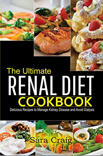 The Ultimate Renal Diet Cookbook: Delicious Recipes To Manage Kidney Disease And Avoid Dialysis (English Edition)
