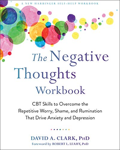 The Negative Thoughts Workbook: CBT Skills to Overcome the Repetitive Worry, Shame, and Rumination T