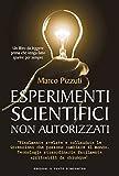 Esperimenti scientifici non autorizzati: Finalmente svelate le invenzioni che possono cambiare il mondo. Tecnologie straordinare facilmente applicabili ... un cacciavite o svitare una lampadina.