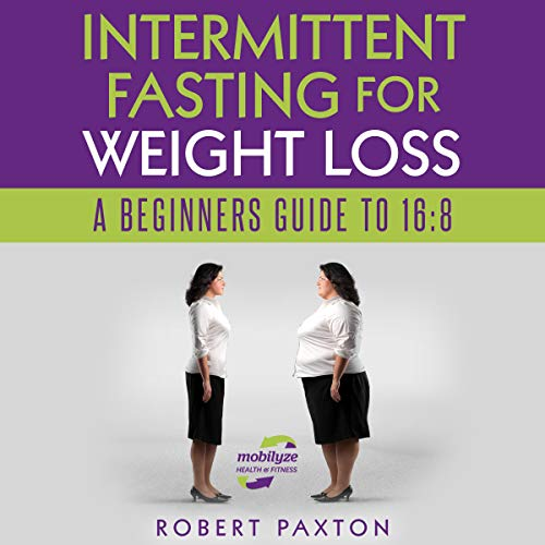 Amazon Com Intermittent Fasting For Weight Loss A Beginners Guide To 16 8 Audible Audio Edition Robert Paxton Bill Burrows Mobilyze Health Fitness Audible Audiobooks