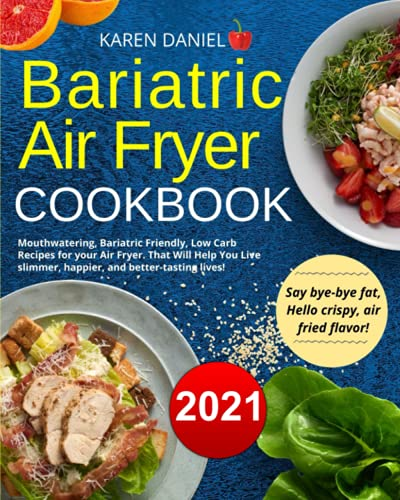 Compare Textbook Prices for Bariatric Air Fryer Cookbook: Mouthwatering, Bariatric Friendly, Low Carb Recipes for your Air Fryer. That Will Help You Live slimmer, happier, and better-tasting lives  ISBN 9798530613258 by Karen, Daniel