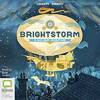 Brightstorm     Sky-Ship Adventure, Book 1              By:                                                                                                                                 Vashti Hardy                               Narrated by:                                                                                                                                 Ryan Ireland                      Length: 8 hrs and 14 mins     Not rated yet     Overall 0.0