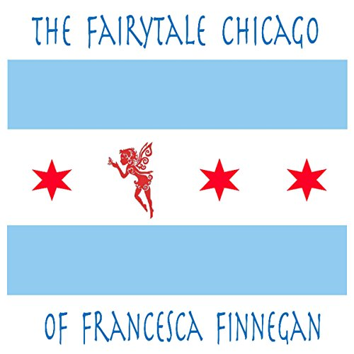 The Fairytale Chicago of Francesca Finnegan audiobook cover art