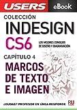 InDesign CS6: Marcos de texto e imagen (Colección InDesign CS6 nº 4)