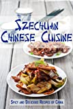 Szechuan Chinese Cuisine: Spicy and Delicious Recipes of China