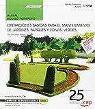 Manual. Operaciones básicas para el mantenimiento de jardines, parques y zonasverdes (MF0522_1). Certificados de profesionalidad. Actividades ... jardines y centros de jardinería (AGAO0108)