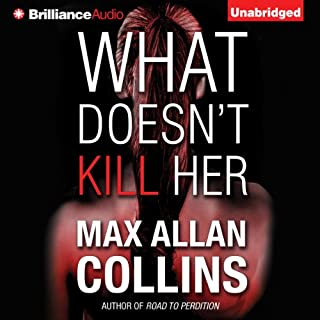 What Doesn't Kill Her     A Thriller               By:                                                                                                                                 Max Allan Collins                               Narrated by:                                                                                                                                 Dan John Miller                      Length: 8 hrs and 27 mins     140 ratings     Overall 4.1