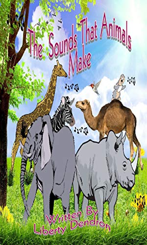 Book: The Sounds That Animals Make by Liberty Dendron
