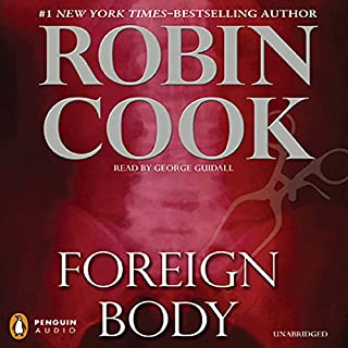 Foreign Body                   By:                                                                                                                                 Robin Cook                               Narrated by:                                                                                                                                 George Guidall                      Length: 11 hrs and 59 mins     252 ratings     Overall 4.0