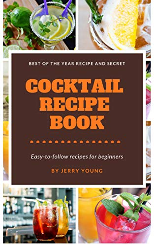 Amazon Com Cocktail Recipe Book Cookbooks Food Wine Drinks Beverages Alcoholic Liquor Spirits Mixed Drinks Ebook Young Jerry Kindle Store