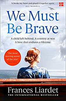 We Must Be Brave: 'The best, most moving novel of the year' Bel Mooney, Daily Mail (English Edition) par [Frances Liardet]