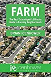 Farm: The Real Estate Agent s Ultimate Guide to Farming Neighborhoods