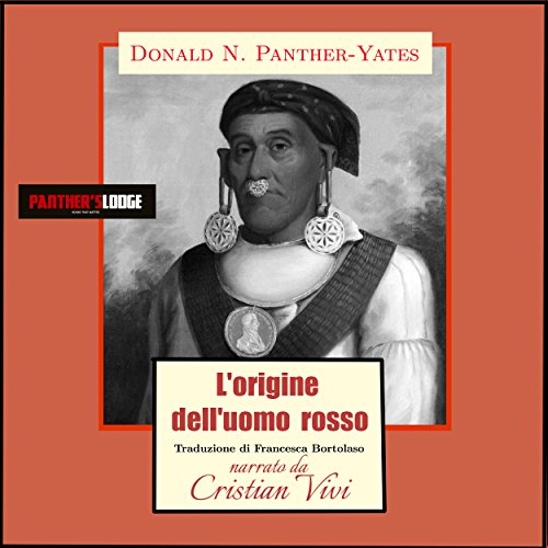 L'origine dell'uomo rosso [Red Man's Origin]                   By:                                                                                                                                 Donald N. Panther-Yates,                                                                                        William Eubanks,                                                                                        George Sahkiyah Sanders                               Narrated by:                                                                                                                                 Christian Vivi                      Length: 21 mins     Not rated yet     Overall 0.0