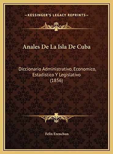Anales de La Isla de Cuba: Diccionario Administrativo, Economico, Estadistico Y Legislativo...