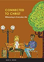 Witnessing in Everyday Life (Connected to Christ)