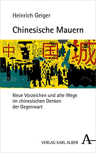 Chinesische Mauern: Neue Vorzeichen und alte Wege im chinesischen Denken der Gegenwart