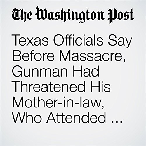 Texas Officials Say Before Massacre, Gunman Had Threatened His Mother-in-law, Who Attended the Church copertina