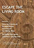 Escape the Living Room: How to Create an Escape Room Adventure for Home Play. Includes the game 'Zuleika's Connection.'