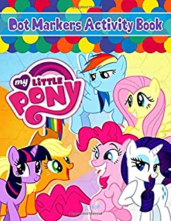 My Little Pony Dot Markers Activity: Do A Dot Art Coloring Book: Easy And Fun Coloring Books For All Fans Of My Little Pony