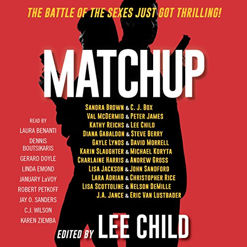 MatchUp                   By:                                                                                                                                 Lee Child - editor,                                                                                        Val McDermid,                                                                                        Charlaine Harris,                   and others                          Narrated by:                                                                                                                                 Laura Benanti,                                                                                        Dennis Boutsikaris,                                                                                        Gerard Doyle,                   and others                 Length: 15 hrs and 15 mins     7 ratings     Overall 4.0