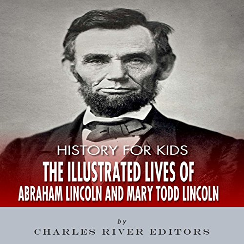 History for Kids: The Lives of Abraham Lincoln and Mary Todd Lincoln audiobook cover art