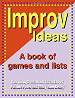 Improv Ideas: A Book of Games and Lists by Justine Jones Mary Ann Kelly(2006-05-30)