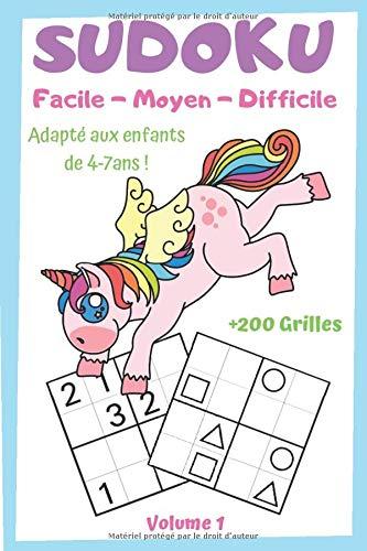 SUDOKU Enfants de 4-7ans Volume 1 | +200 Grilles Facile-Moyen-Difficile: Cahier Livre de Jeu de Sudoku SPÉCIAL LICORNES🦄Adapté aux Enfants de 4, 5, 6 ... | Idéal École Maternelle et Primaire