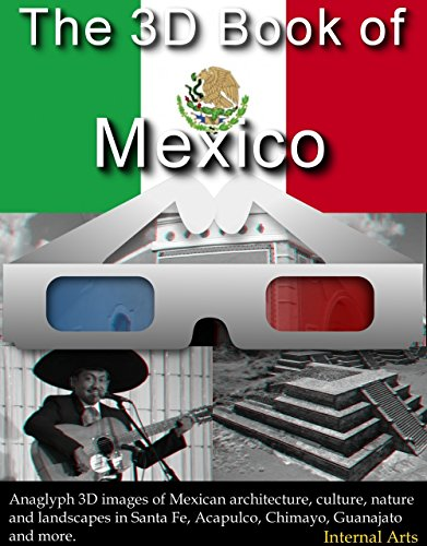 The 3D Book of Mexico. Anaglyph 3D images of Mexican architecture, culture, nature, landscapes in Santa Fe, Acapulco, Chimayo, Guanajuato and more. (3D Books 70) (English Edition)
