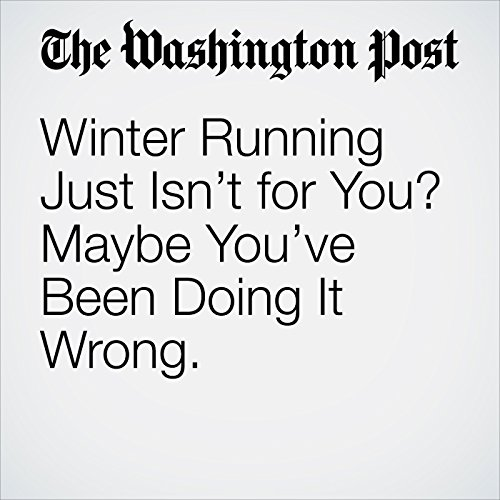 Winter Running Just Isn't for You? Maybe You've Been Doing It Wrong. cover art