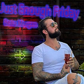 Just Enough Friday