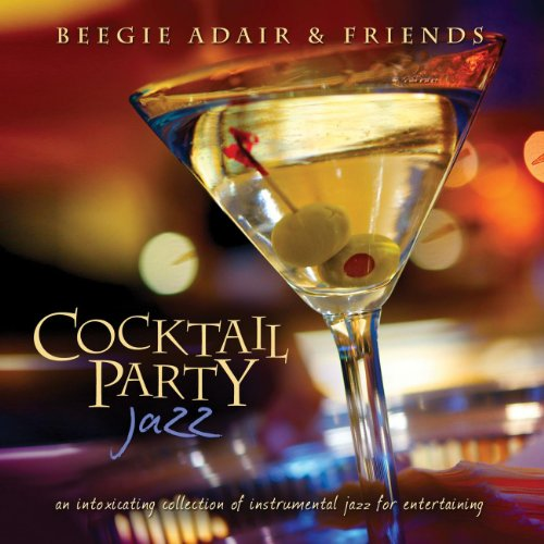 Cocktail Party Jazz: An Intoxicating Collection Of Instrumental Jazz For Entertaining
