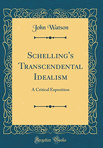 Schelling's Transcendental Idealism: A Critical Exposition (Classic Reprint)