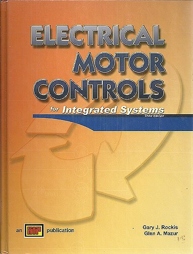 Electrical Motor Controls for Integrated Systems: Third Edition by Gary J. Rockis (2005-01-01)