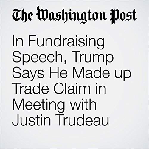 In Fundraising Speech, Trump Says He Made up Trade Claim in Meeting with Justin Trudeau copertina
