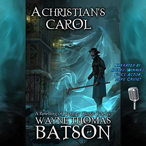 A Christian's Carol: A Modern Retelling of Dickens' Classic Tale audiobook cover art