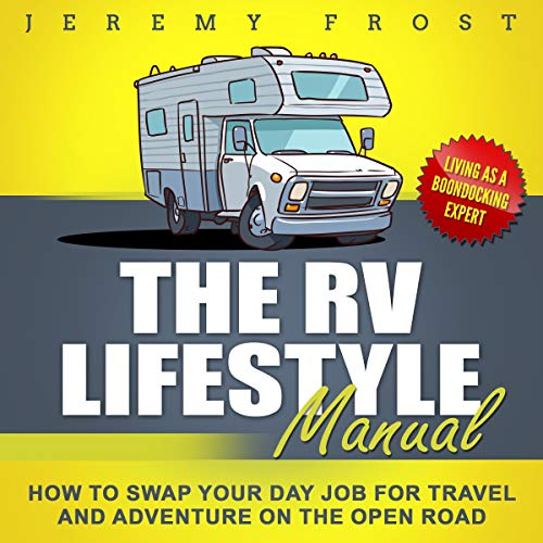 The RV Lifestyle Manual: Living as a Boondocking Expert - How to Swap Your Day Job for Travel and Adventure on the Open Road cover art