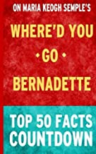 Where'd You Go, Bernadette: Top 50 Facts Countdown by Top 50 Facts (2014-11-17)