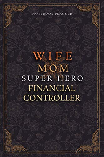Financial Controller Notebook Planner - Luxury Wife Mom Super Hero Financial Controller Job Title Working Cover: 6x9 inch, 120 Pages, 5.24 x 22.86 cm, ... Teacher, Planner, Diary, Lesson, A5, College