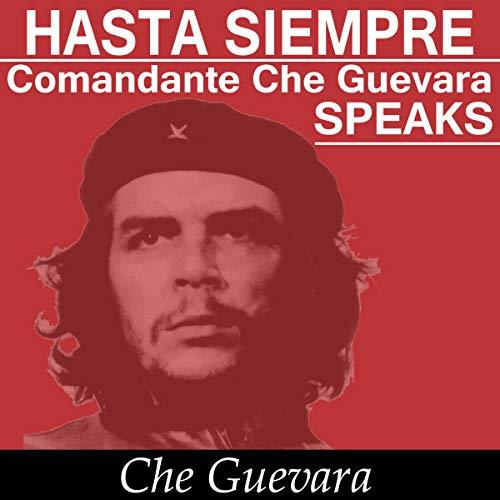 Hasta Siempre Comandante Che Guevara Speaks [Until Always Commander Che Guevara Speaks] cover art