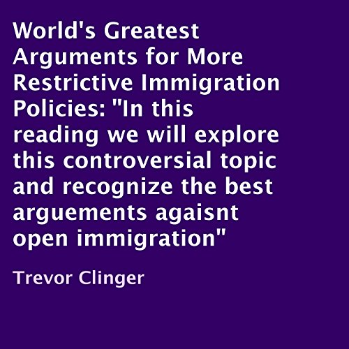 World's Greatest Arguments for More Restrictive Immigration Policies audiobook cover art