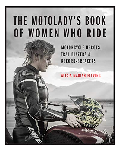 The MotoLady's Book of Women Who Ride: Motorcycle Heroes, Trailblazers & Record-Breakers