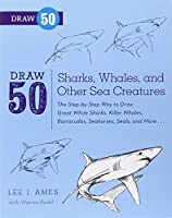 Draw 50 Sharks, Whales, and Other Sea Creatures: The Step-by-Step Way to Draw Great White Sharks, Killer Whales, Barracudas, Seahorses, Seals, and More... by Lee J. Ames Warren Budd(2012-05-08)