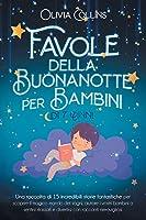 Favole della Buonanotte per Bambini di 7 Anni: Una raccolta di 15 incredibili storie fantastiche per scoprire il magico mondo dei sogni, aiutare i vostri bambini a sentirsi rilassati e divertirsi con racconti meravigliosi