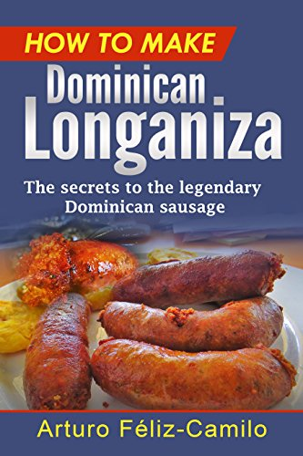 How to make Dominican Longaniza: The secrets to the legendary Dominican sausage (Dominican...