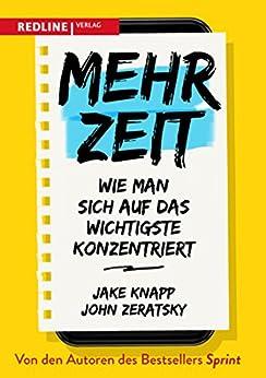Mehr Zeit: Wie man sich auf das Wichtigste konzentriert (German Edition) by [Jake Knapp, John Zeratsky]
