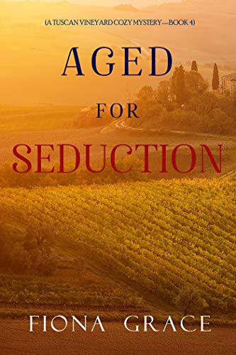 Aged for Seduction (A Tuscan Vineyard Cozy Mystery—Book 4) by [Fiona Grace]
