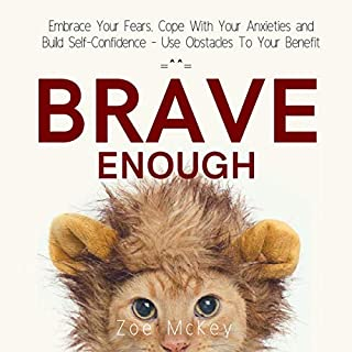 Embrace Your Fears, Cope With Your Anxieties and Build Self-Confidence audiobook cover art