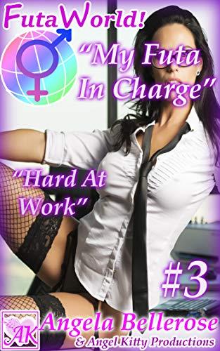 "FutaWorld! ""My Futa In Charge: Hard at Work"" Part 3: A Futanari, Futa on Female, Dickgirl Erotica (English Edition)"