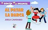 AL PASAR LA BARCA - JUEGA CANTANDO: DIVIÉRTETE CON TUS HIJOS ENSEÑÁNDOLES TUS JUEGOS DE LA INFANCIA (EL RINCÓN DE LA INFANCIA nº 8)